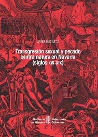 Transgresión sexual y pecado contra natura en Navarra (Siglos XVI-XIX)