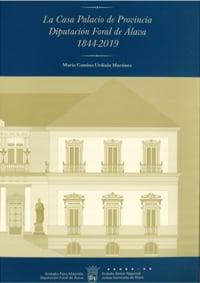 Casa Palacio de Provincia Diputación Foral de Alava 1844-2019
