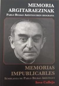 Memoria argitaraezinak: Pablo Bilbao Aristeguiren biografia